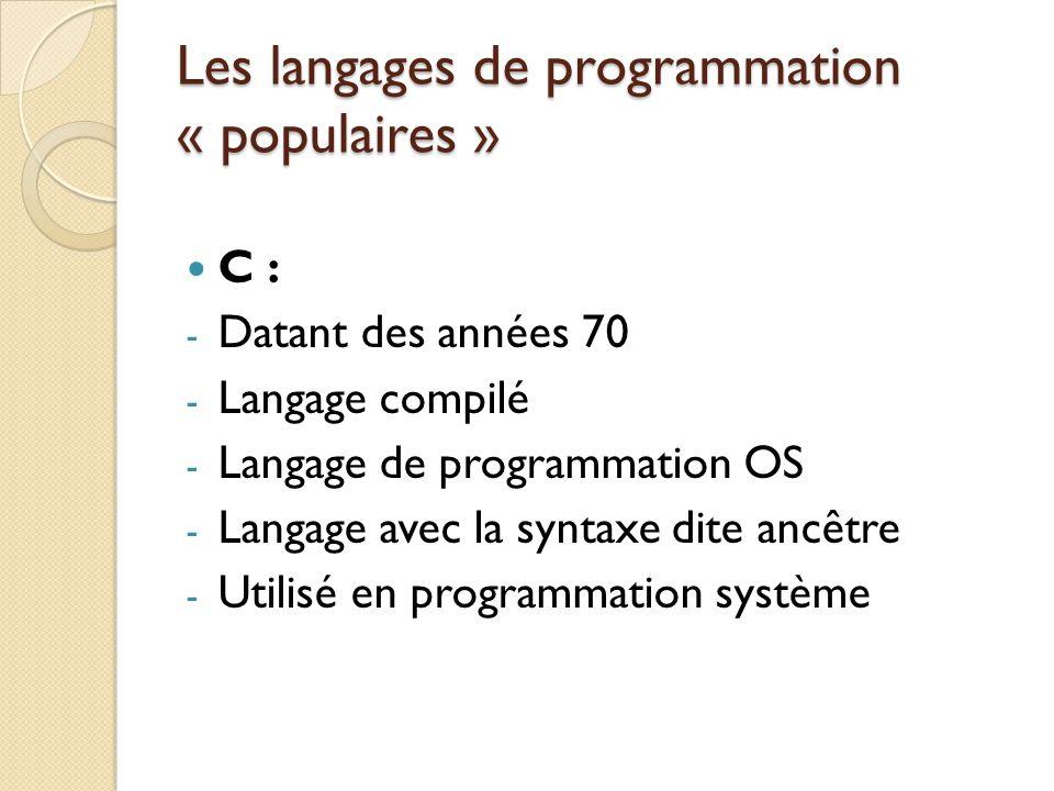 Les langages de programmation « populaires » C : - Datant des années 70 - Langage compilé - Langage de programmation OS - Langage avec la syntaxe dite