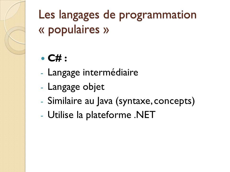 Les langages de programmation « populaires » C# : - Langage intermédiaire - Langage objet - Similaire au Java (syntaxe, concepts) - Utilise la platefo