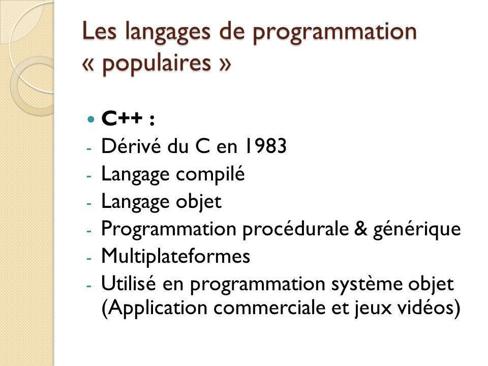 Les langages de programmation « populaires » C++ : - Dérivé du C en 1983 - Langage compilé - Langage objet - Programmation procédurale & générique - M
