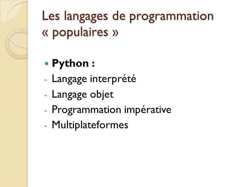Les langages de programmation « populaires » Python : - Langage interprété - Langage objet - Programmation impérative - Multiplateformes