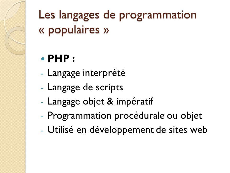 Les langages de programmation « populaires » PHP : - Langage interprété - Langage de scripts - Langage objet & impératif - Programmation procédurale o