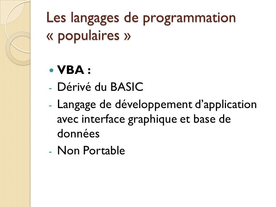 Les langages de programmation « populaires » VBA : - Dérivé du BASIC - Langage de développement d'application avec interface graphique et base de donn