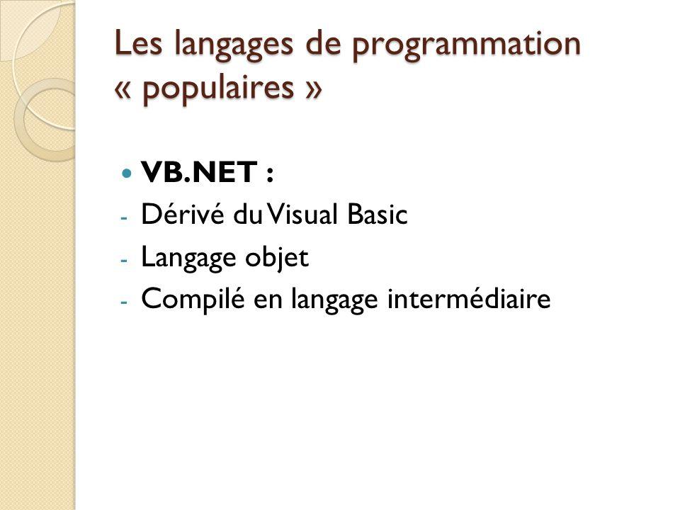 Les langages de programmation « populaires » VB.NET : - Dérivé du Visual Basic - Langage objet - Compilé en langage intermédiaire