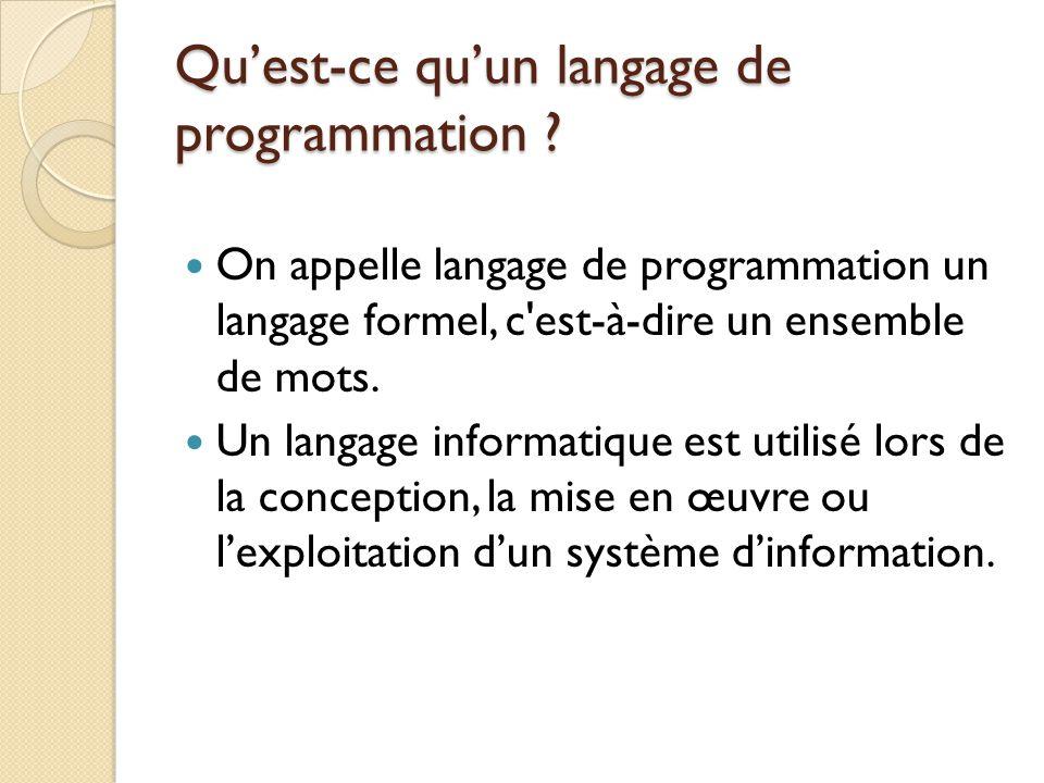 Qu'est-ce qu'un langage de programmation ? On appelle langage de programmation un langage formel, c'est-à-dire un ensemble de mots. Un langage informa