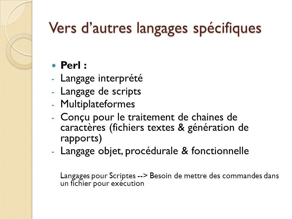 Vers d'autres langages spécifiques Perl : - Langage interprété - Langage de scripts - Multiplateformes - Conçu pour le traitement de chaines de caract