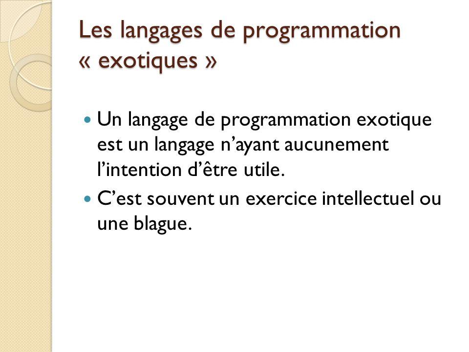 Les langages de programmation « exotiques » Un langage de programmation exotique est un langage n'ayant aucunement l'intention d'être utile. C'est sou