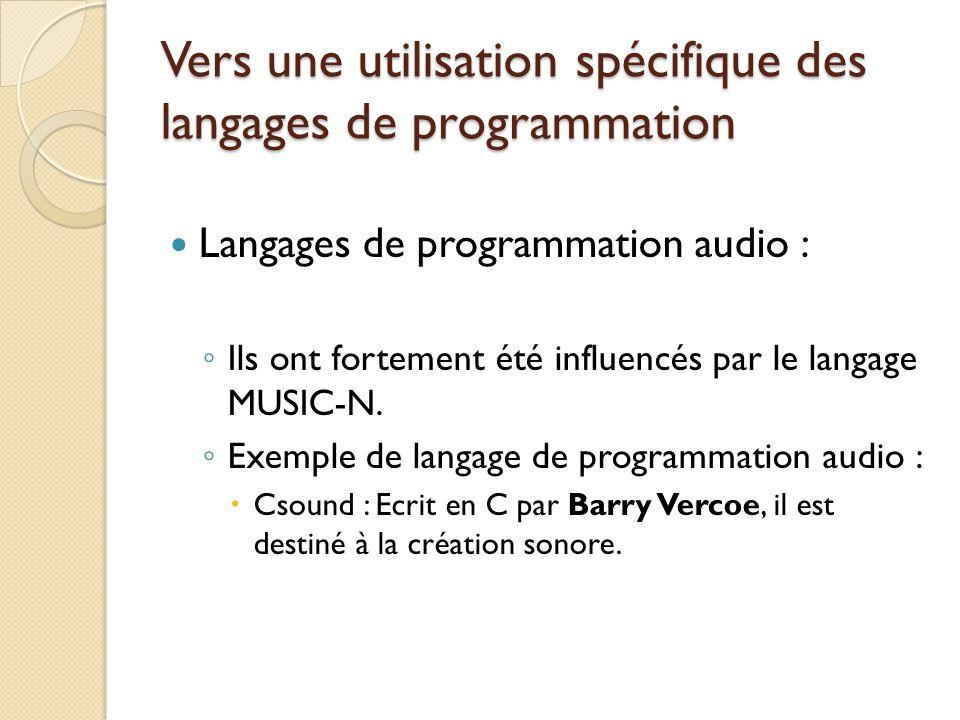 Vers une utilisation spécifique des langages de programmation Langages de programmation audio : ◦ Ils ont fortement été influencés par le langage MUSI