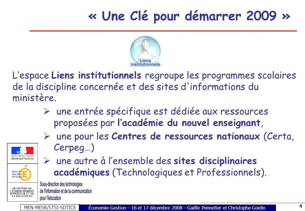 MEN-MESR/STSI-SDTICE 4 « Une Clé pour démarrer 2009 » L'espace Liens institutionnels regroupe les programmes scolaires de la discipline concernée et des sites d informations du ministère.