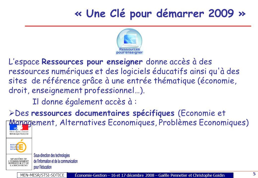 MEN-MESR/STSI-SDTICE 5 « Une Clé pour démarrer 2009 » L'espace Ressources pour enseigner donne accès à des ressources numériques et des logiciels éducatifs ainsi qu à des sites de référence grâce à une entrée thématique (économie, droit, enseignement professionnel…).