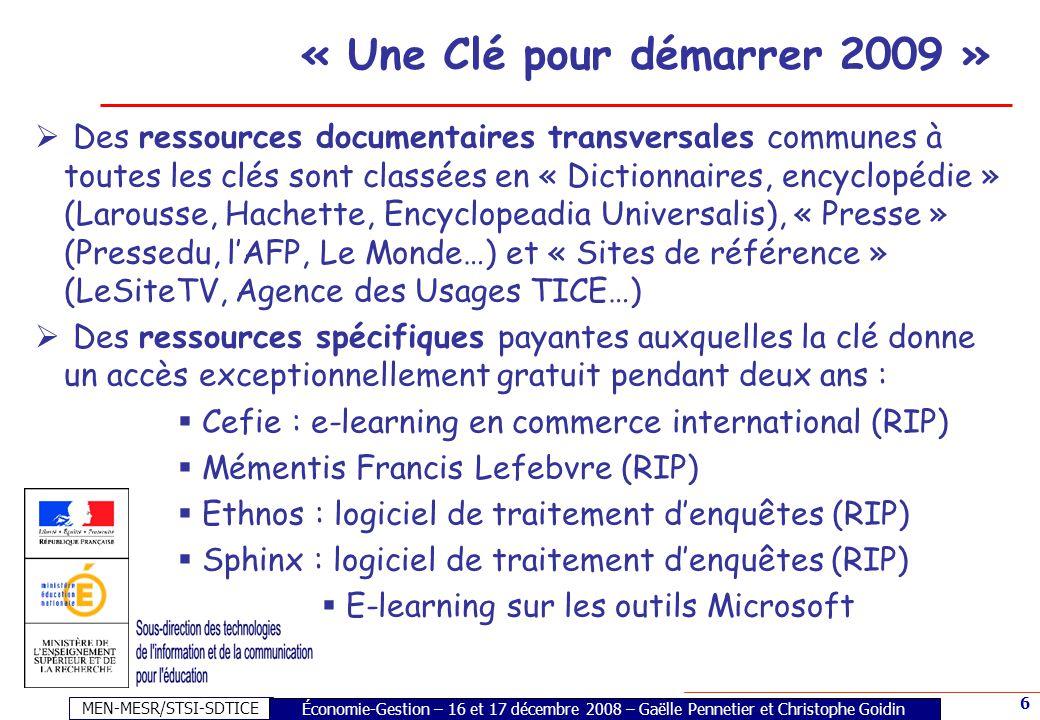 MEN-MESR/STSI-SDTICE 6 « Une Clé pour démarrer 2009 » Économie-Gestion – 16 et 17 décembre 2008 – Gaëlle Pennetier et Christophe Goidin  Des ressourc