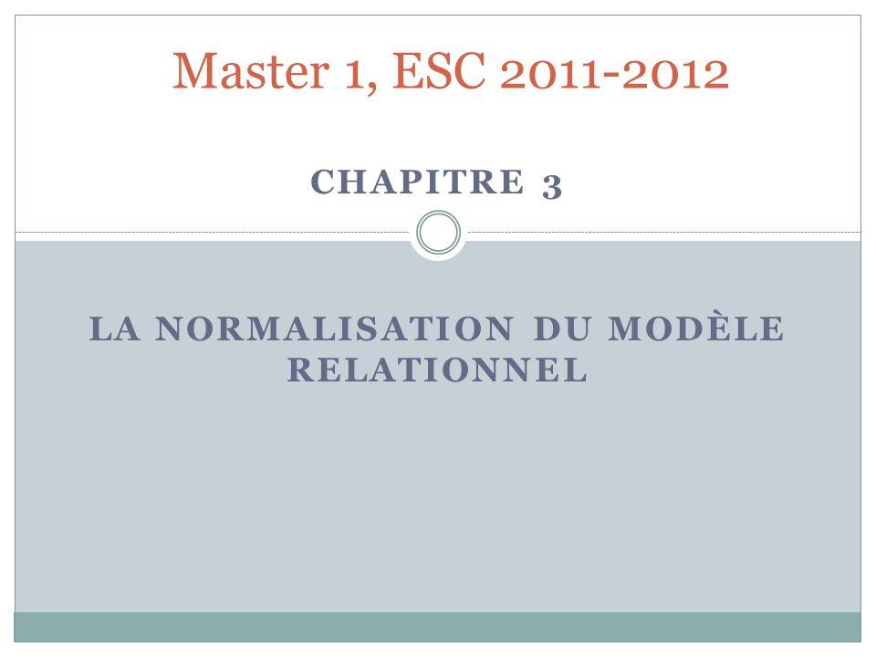 CHAPITRE 3 LA NORMALISATION DU MODÈLE RELATIONNEL Master 1, ESC 2011-2012