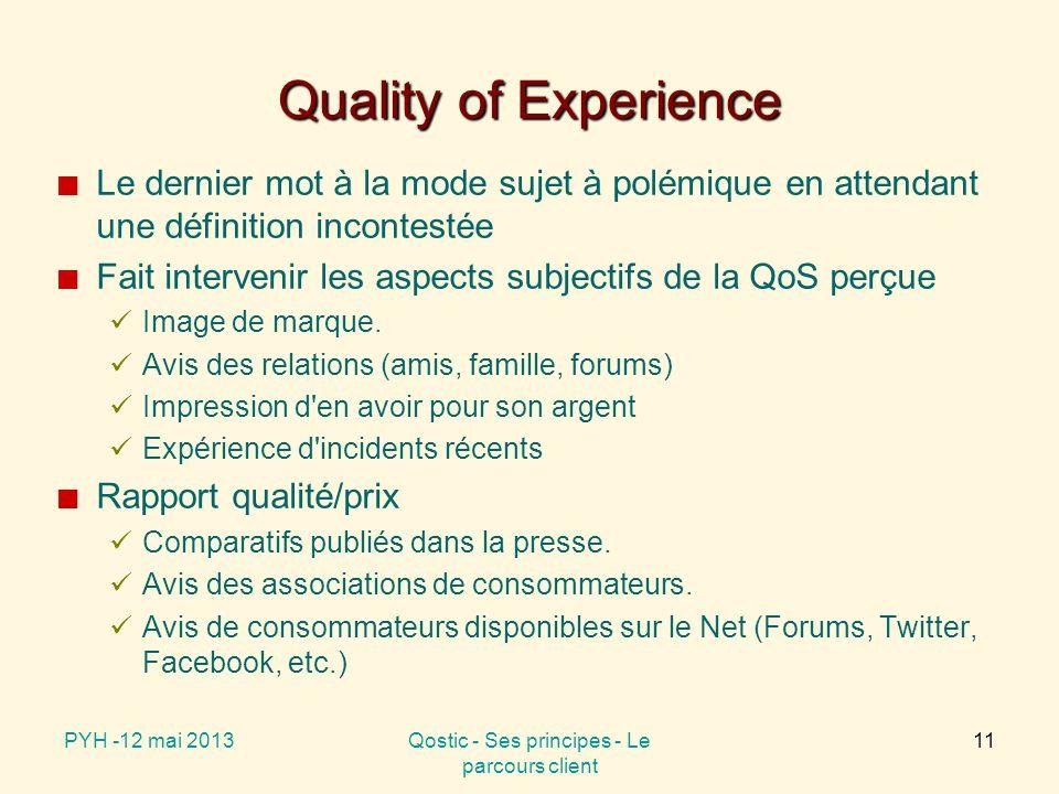Quality of Experience Le dernier mot à la mode sujet à polémique en attendant une définition incontestée Fait intervenir les aspects subjectifs de la QoS perçue Image de marque.