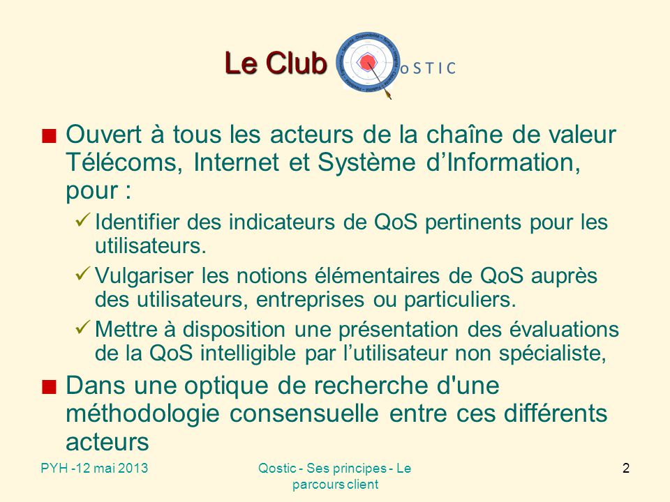 Le Club Ouvert à tous les acteurs de la chaîne de valeur Télécoms, Internet et Système d'Information, pour : Identifier des indicateurs de QoS pertinents pour les utilisateurs.