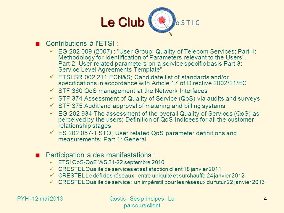 Le Club Contributions à l ETSI : EG 202 009 (2007) : User Group; Quality of Telecom Services; Part 1: Methodology for Identification of Parameters relevant to the Users .