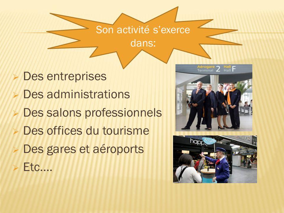  Des entreprises  Des administrations  Des salons professionnels  Des offices du tourisme  Des gares et aéroports  Etc.… Son activité s'exerce d