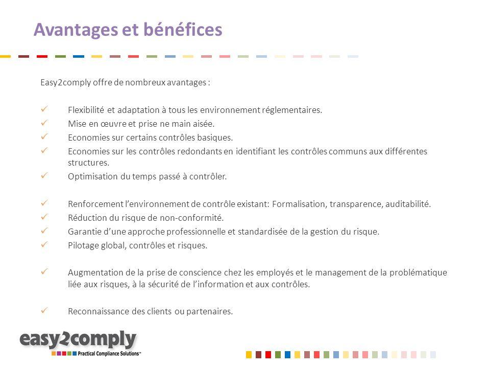 Avantages et bénéfices Easy2comply offre de nombreux avantages : Flexibilité et adaptation à tous les environnement réglementaires. Mise en œuvre et p