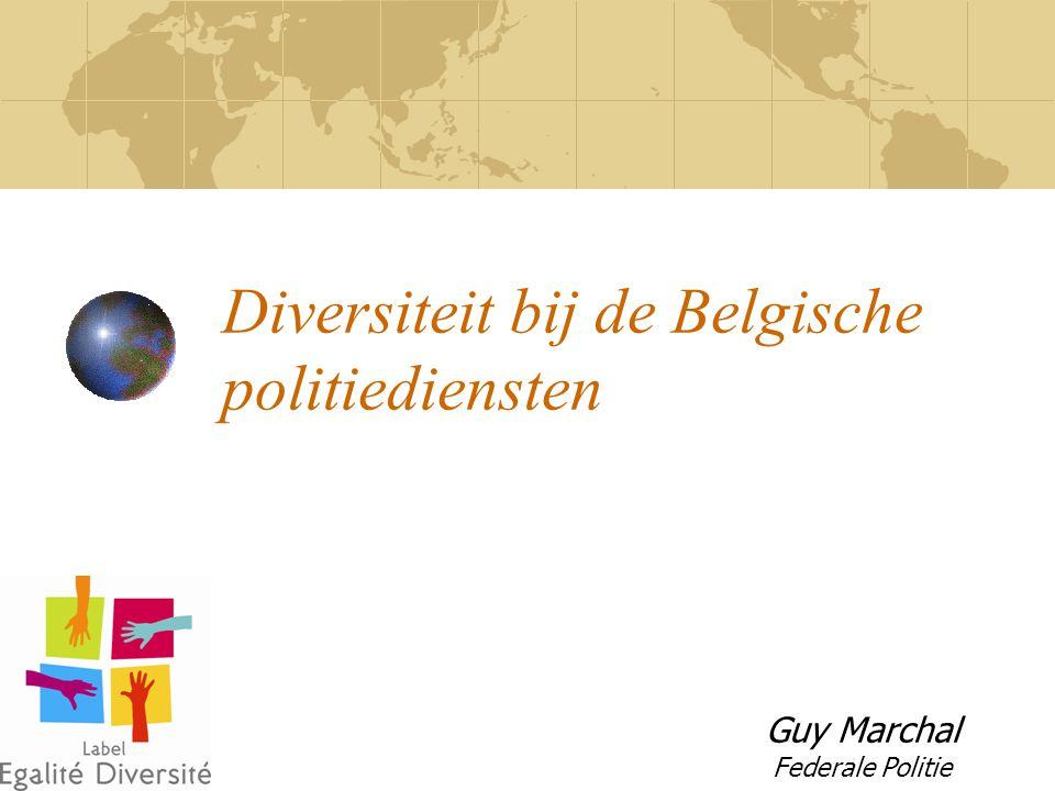 Diversiteit bij de Belgische politiediensten Guy Marchal Federale Politie
