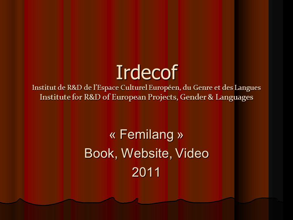 Irdecof Institut de R&D de l'Espace Culturel Européen, du Genre et des Langues Institute for R&D of European Projects, Gender & Languages « Femilang » Book, Website, Video 2011