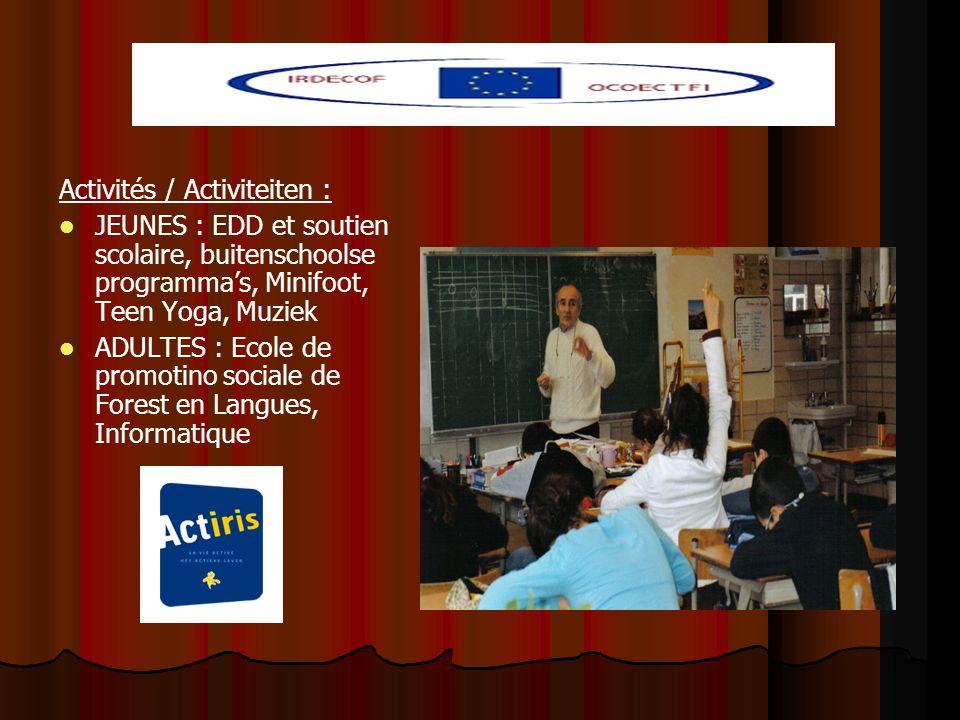 Activités / Activiteiten : JEUNES : EDD et soutien scolaire, buitenschoolse programma's, Minifoot, Teen Yoga, Muziek ADULTES : Ecole de promotino sociale de Forest en Langues, Informatique