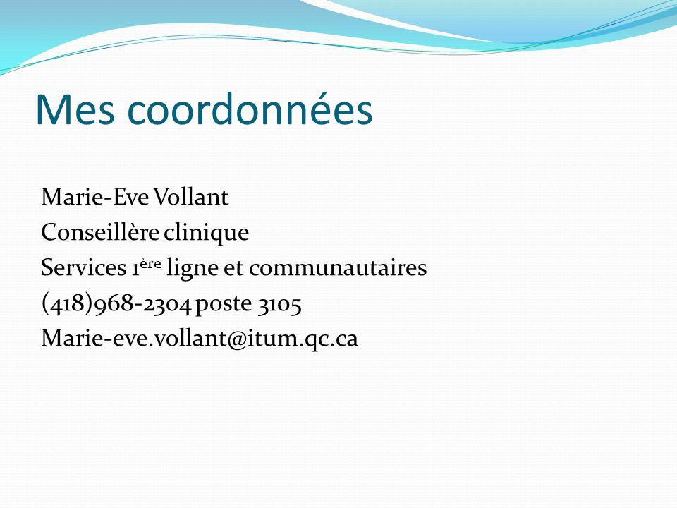 Mes coordonnées Marie-Eve Vollant Conseillère clinique Services 1 ère ligne et communautaires (418)968-2304 poste 3105 Marie-eve.vollant@itum.qc.ca