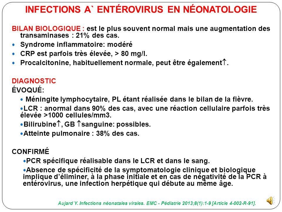 Printemps et automne: infection fébrile associée dans 70% des cas à une méningite. Début: Précoce: j5, témoignant d'une contamination familiale précoc