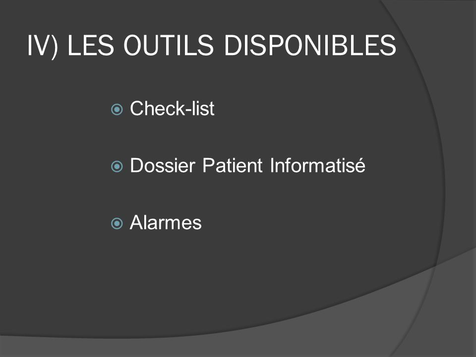 IV) LES OUTILS DISPONIBLES  Check-list  Dossier Patient Informatisé  Alarmes