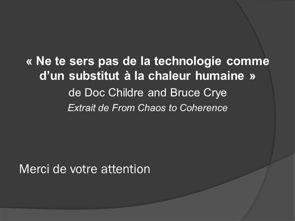 Merci de votre attention « Ne te sers pas de la technologie comme d'un substitut à la chaleur humaine » de Doc Childre and Bruce Crye Extrait de From Chaos to Coherence