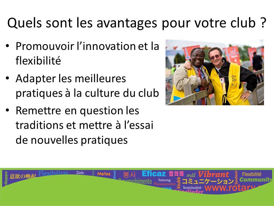 Quels sont les avantages pour votre club ? Promouvoir l'innovation et la flexibilité Adapter les meilleures pratiques à la culture du club Remettre en