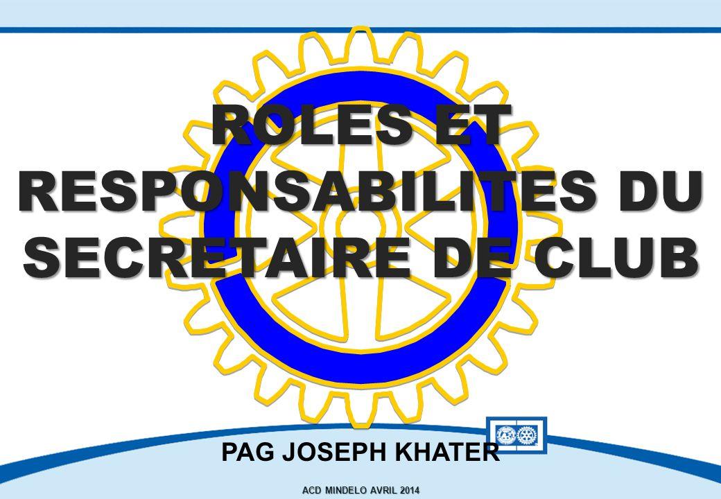 SEMINAIRE DE FORMATION SUR LE SECRETAIRE DU CLUB 22°) Se préparer à répondre à toutes ses questions ; décorer l'intérieur et l'extérieur de la salle aux couleurs et maquettes du Rotary.
