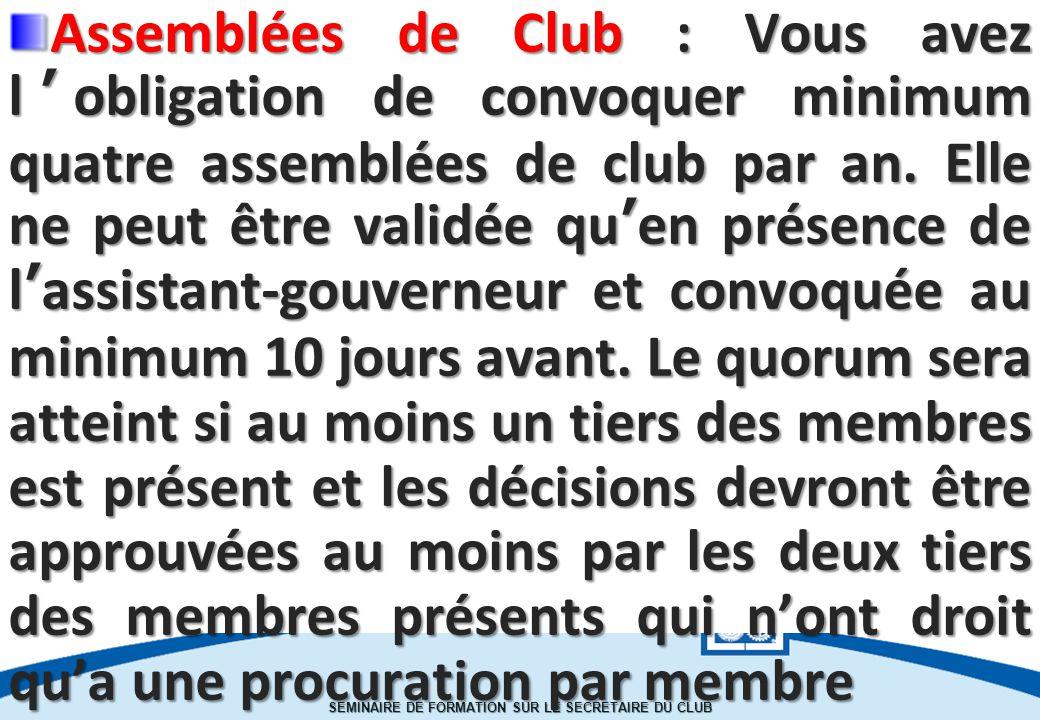 SEMINAIRE DE FORMATION SUR LE SECRETAIRE DU CLUB Assemblées de Club : Vous avez l'obligation de convoquer minimum quatre assemblées de club par an.