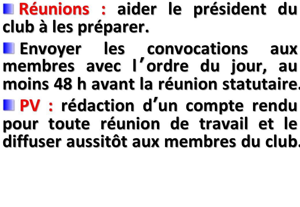 SEMINAIRE DE FORMATION SUR LE SECRETAIRE DU CLUB Réunions : aider le président du club à les préparer.