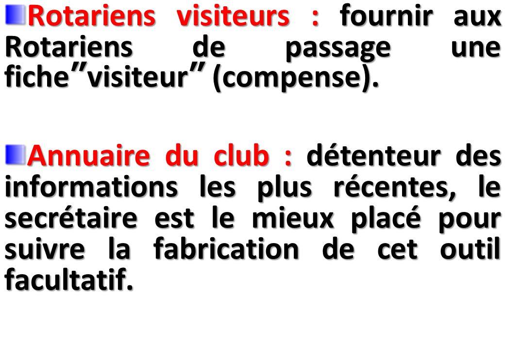 SEMINAIRE DE FORMATION SUR LE SECRETAIRE DU CLUB Rotariens visiteurs : fournir aux Rotariens de passage une fiche visiteur (compense).