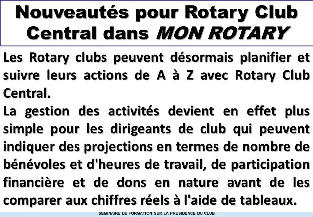 SEMINAIRE DE FORMATION SUR LA PRESIDENCE DU CLUB Les Rotary clubs peuvent désormais planifier et suivre leurs actions de A à Z avec Rotary Club Central.