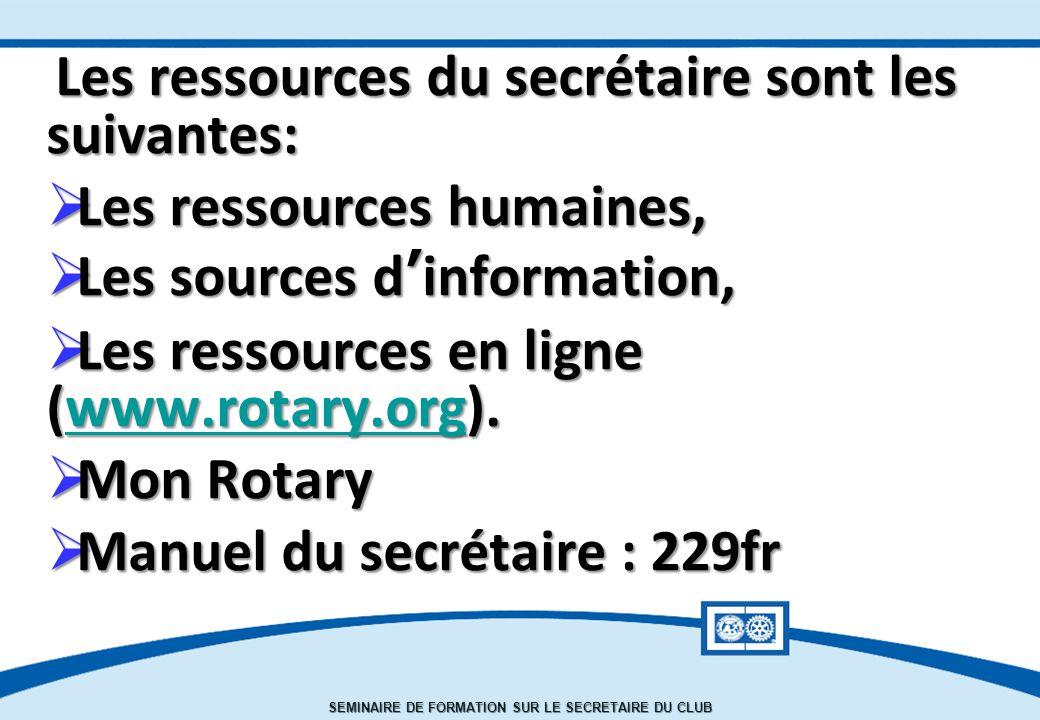 SEMINAIRE DE FORMATION SUR LE SECRETAIRE DU CLUB Les ressources du secrétaire sont les suivantes:  Les ressources humaines,  Les sources d'information,  Les ressources en ligne (www.rotary.org).