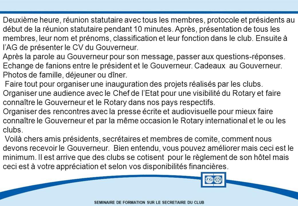 SEMINAIRE DE FORMATION SUR LE SECRETAIRE DU CLUB Deuxième heure, réunion statutaire avec tous les membres, protocole et présidents au début de la réunion statutaire pendant 10 minutes.