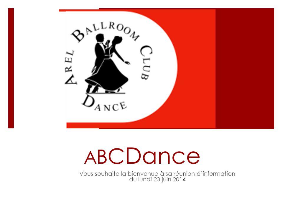A B C Dance Vous souhaite la bienvenue à sa réunion d'information du lundi 23 juin 2014