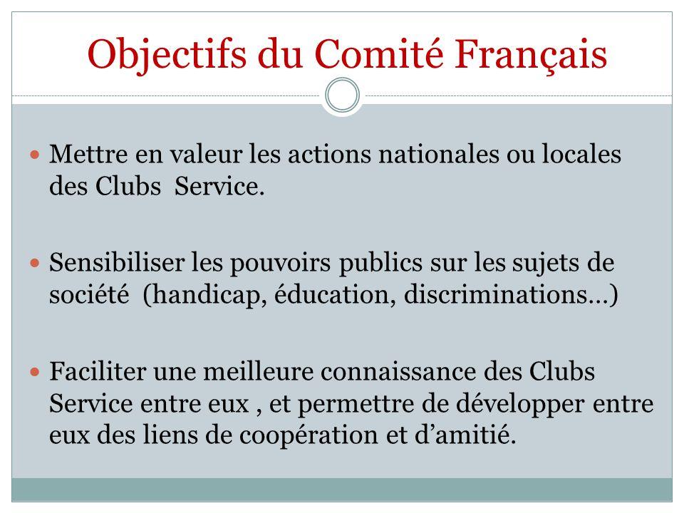 Objectifs du Comité Français Mettre en valeur les actions nationales ou locales des Clubs Service. Sensibiliser les pouvoirs publics sur les sujets de
