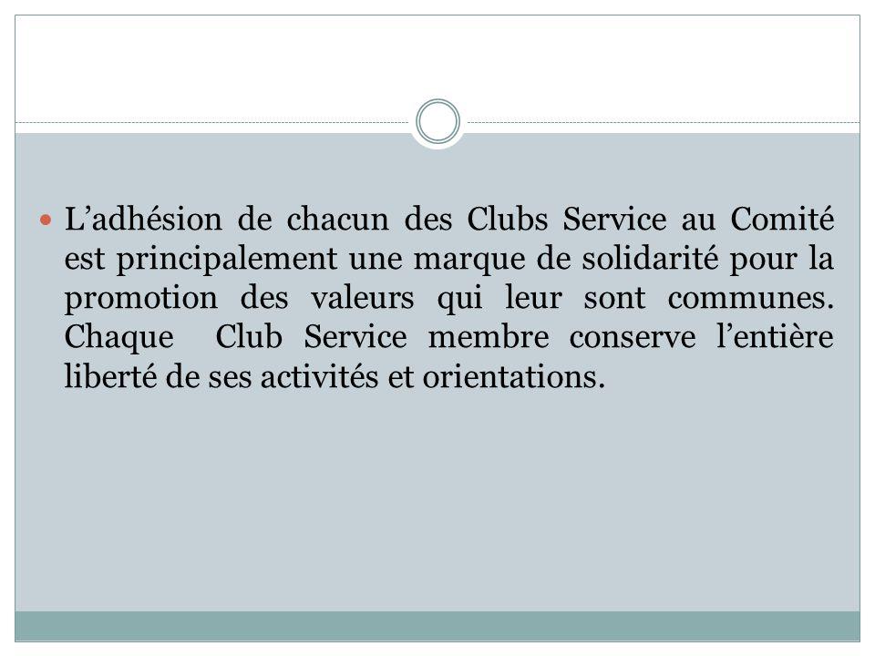 L'adhésion de chacun des Clubs Service au Comité est principalement une marque de solidarité pour la promotion des valeurs qui leur sont communes. Cha