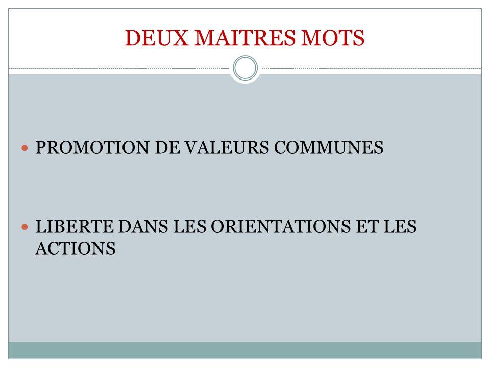 DEUX MAITRES MOTS PROMOTION DE VALEURS COMMUNES LIBERTE DANS LES ORIENTATIONS ET LES ACTIONS