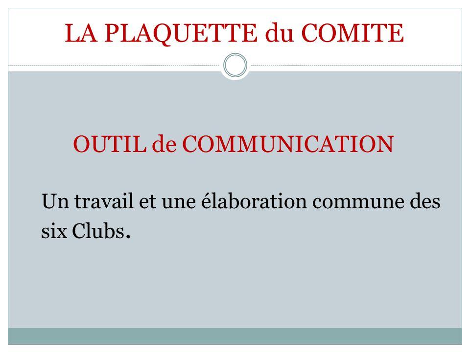 LA PLAQUETTE du COMITE OUTIL de COMMUNICATION Un travail et une élaboration commune des six Clubs.