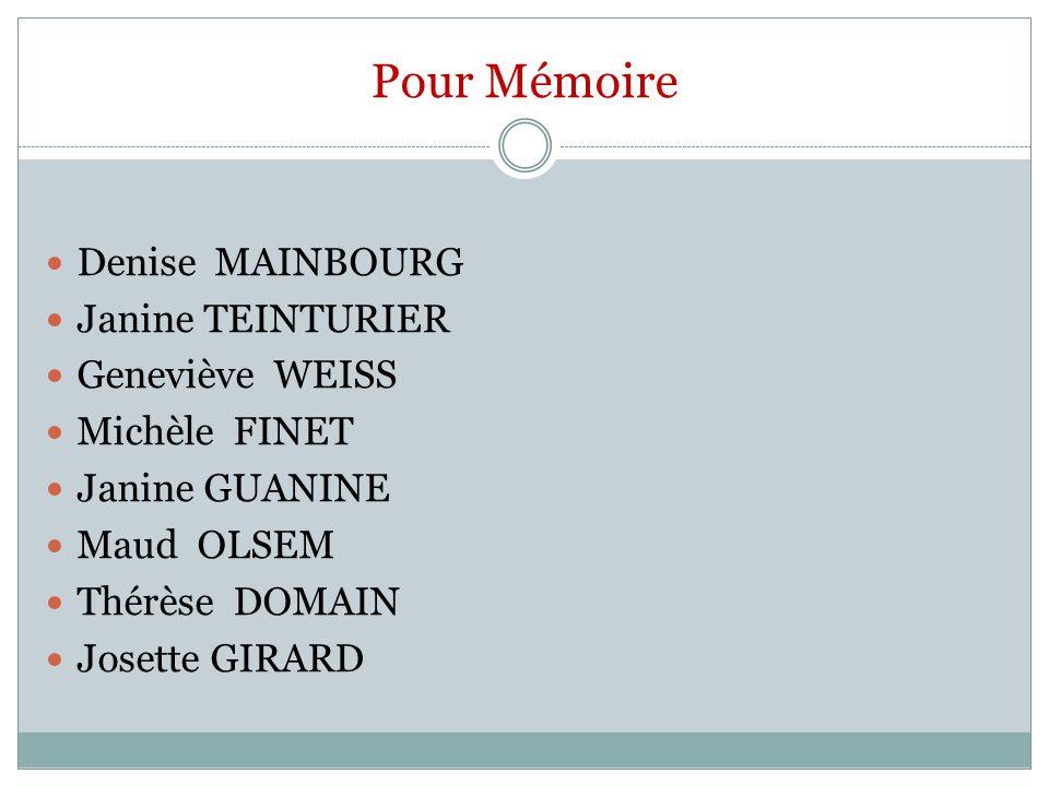 Pour Mémoire Denise MAINBOURG Janine TEINTURIER Geneviève WEISS Michèle FINET Janine GUANINE Maud OLSEM Thérèse DOMAIN Josette GIRARD