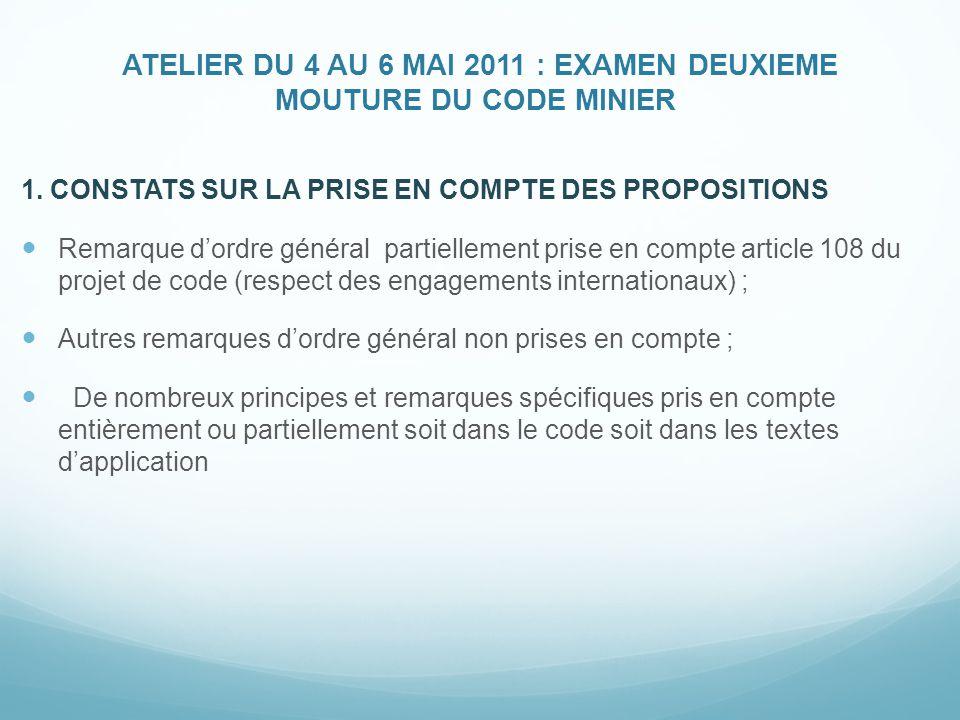ATELIER DU 4 AU 6 MAI 2011 : EXAMEN DEUXIEME MOUTURE DU CODE MINIER 1. CONSTATS SUR LA PRISE EN COMPTE DES PROPOSITIONS Remarque d'ordre général parti
