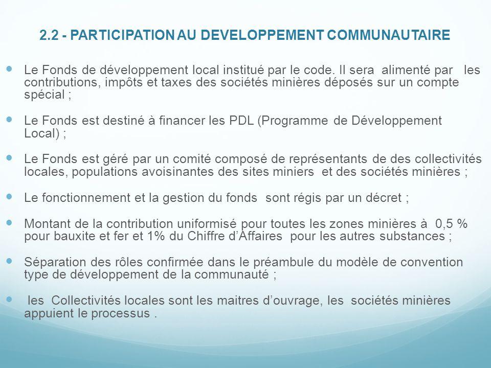2.2 - PARTICIPATION AU DEVELOPPEMENT COMMUNAUTAIRE Le Fonds de développement local institué par le code. Il sera alimenté par les contributions, impôt