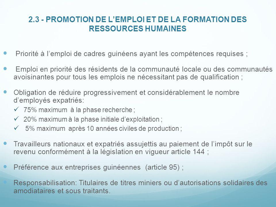 2.3 - PROMOTION DE L'EMPLOI ET DE LA FORMATION DES RESSOURCES HUMAINES Priorité à l'emploi de cadres guinéens ayant les compétences requises ; Emploi