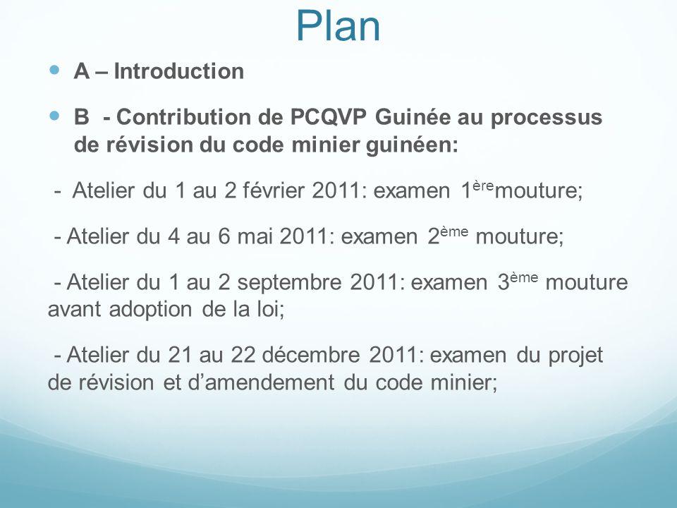 Plan A – Introduction B - Contribution de PCQVP Guinée au processus de révision du code minier guinéen: - Atelier du 1 au 2 février 2011: examen 1 ère
