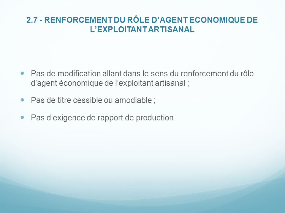 2.7 - RENFORCEMENT DU RÔLE D'AGENT ECONOMIQUE DE L'EXPLOITANT ARTISANAL Pas de modification allant dans le sens du renforcement du rôle d'agent économ