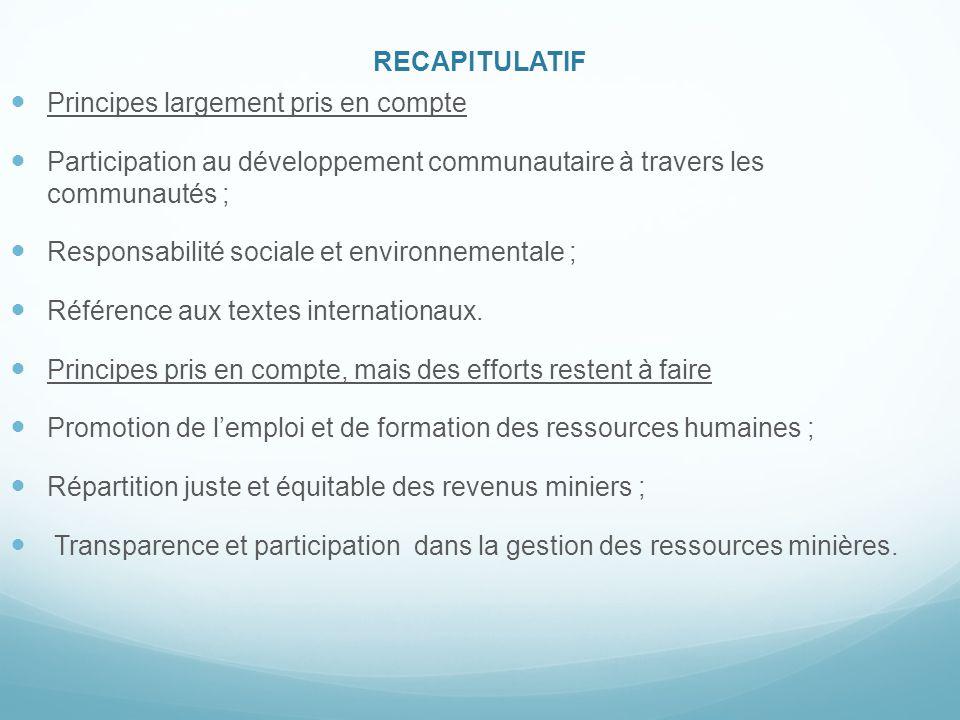 RECAPITULATIF Principes largement pris en compte Participation au développement communautaire à travers les communautés ; Responsabilité sociale et en