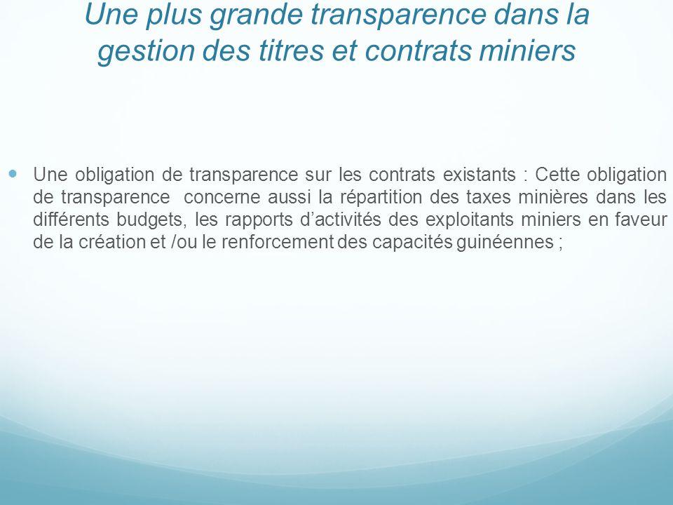 Une plus grande transparence dans la gestion des titres et contrats miniers Une obligation de transparence sur les contrats existants : Cette obligati