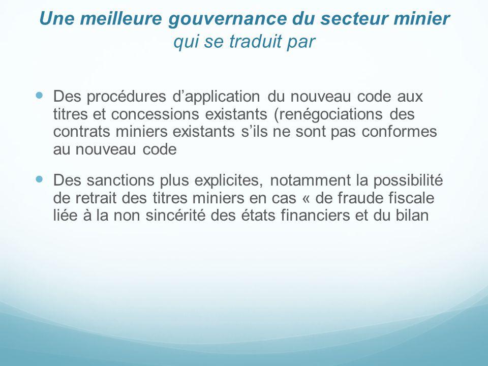 Une meilleure gouvernance du secteur minier qui se traduit par Des procédures d'application du nouveau code aux titres et concessions existants (renég