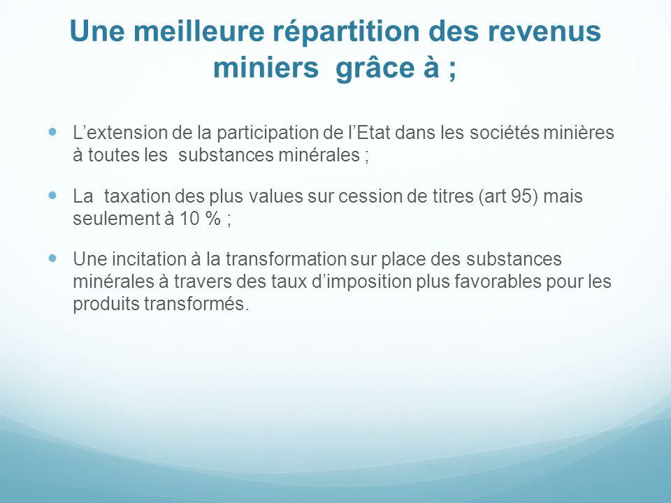 Une meilleure répartition des revenus miniers grâce à ; L'extension de la participation de l'Etat dans les sociétés minières à toutes les substances m